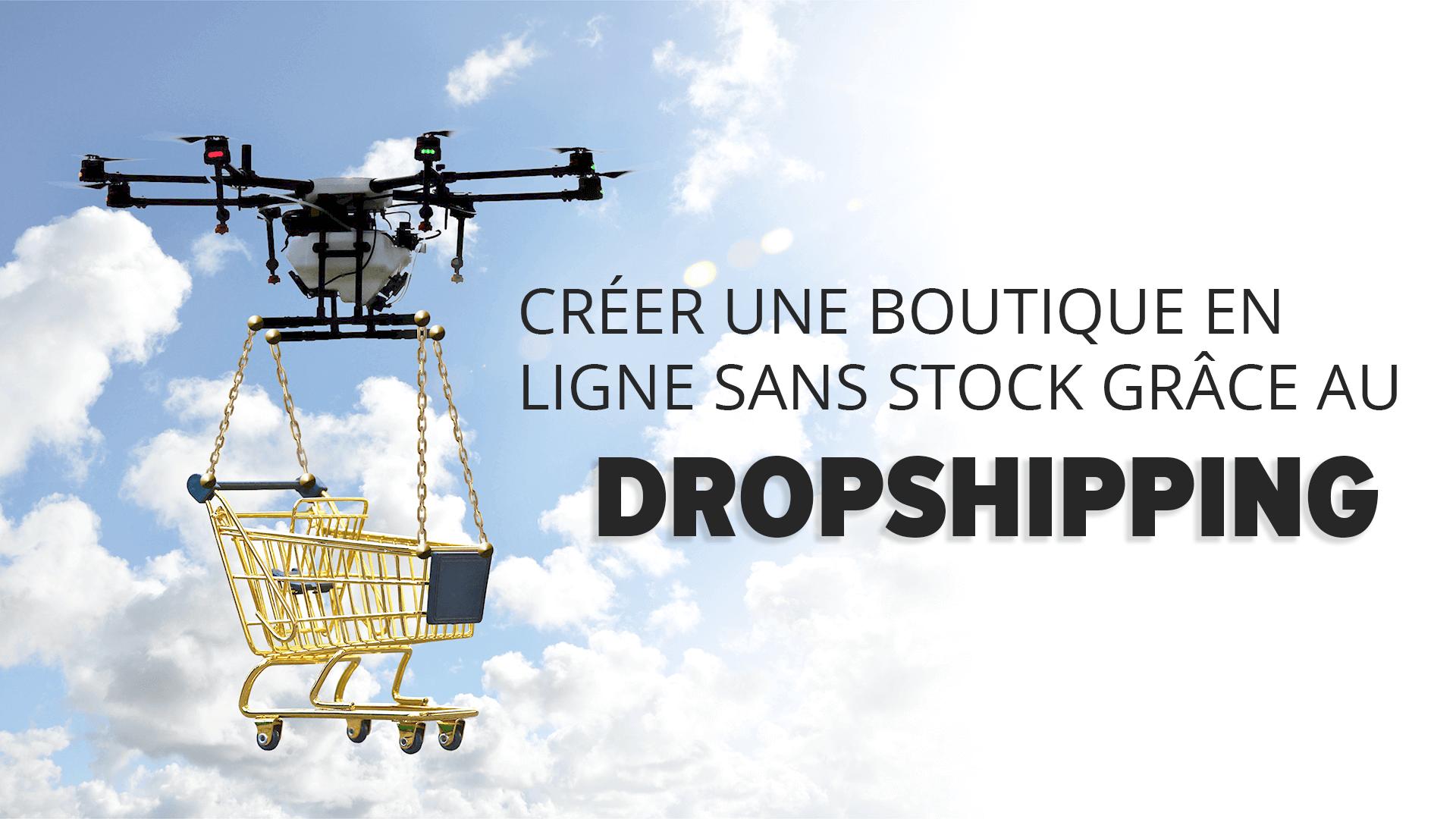 Créer une boutique en ligne sans stock grâce au Dropshipping