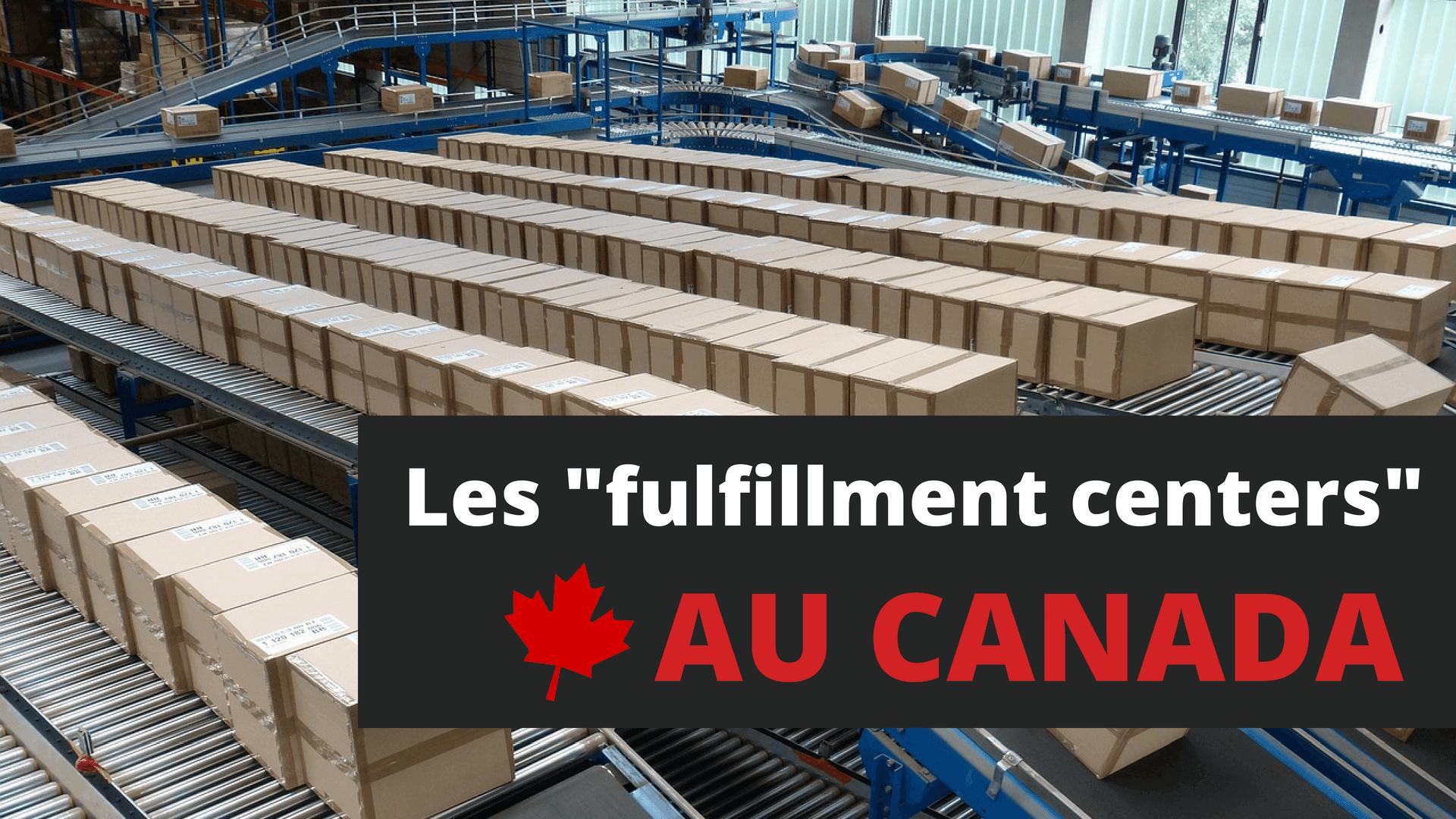 logistique et livraison, les fulfillment centers au Canada